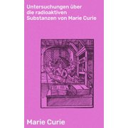 Untersuchungen über die radioaktiven Substanzen von Marie Curie - eBook
