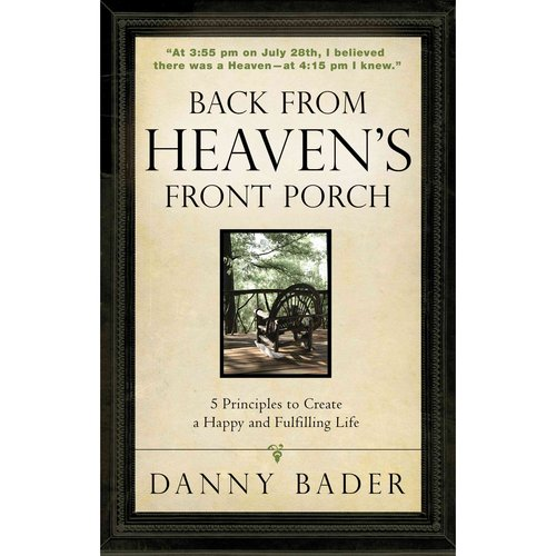 Back From Heaven's Front Porch: 5 Principles to Create a Happy and Fulfilling Life