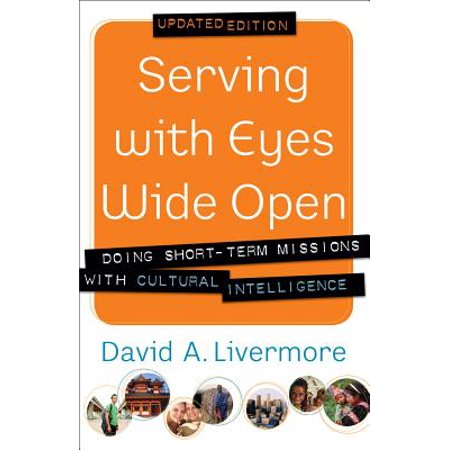 Serving with Eyes Wide Open : Doing Short-Term Missions with Cultural (Examples Of Cultural Intelligence In The Workplace)
