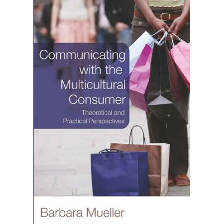 Communicating with the Multicultural Consumer : Theoretical and Practical (Behavior Management From Theoretical Implications To Practical Applications)