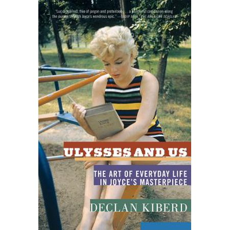 Ulysses and Us : The Art of Everyday Life in Joyce's Masterpiece - Everyday Is Halloween For Us