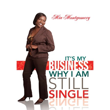 Business Single - It's My Business Why I Am Still Single - eBook