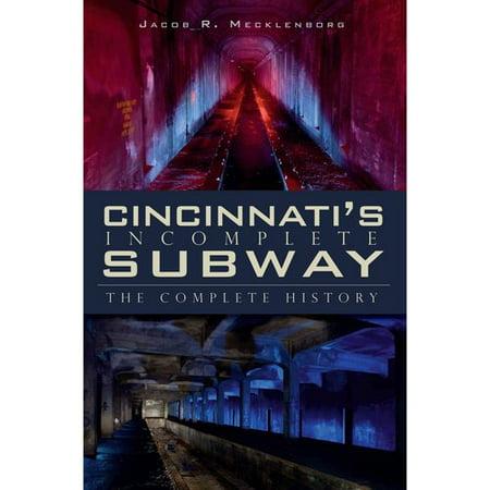 Cincinnatis Incomplete Subway  The Complete History