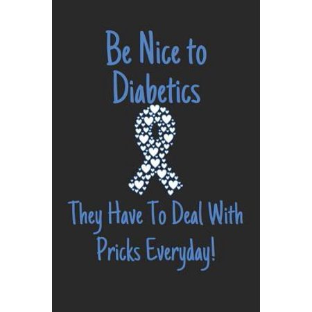 Be Nice to Diabetics They Have to Deal With Pricks Everyday: Diabetes Log Book for Keeping Track of Blood Glucose Level (Best Place To Prick Finger For Blood)