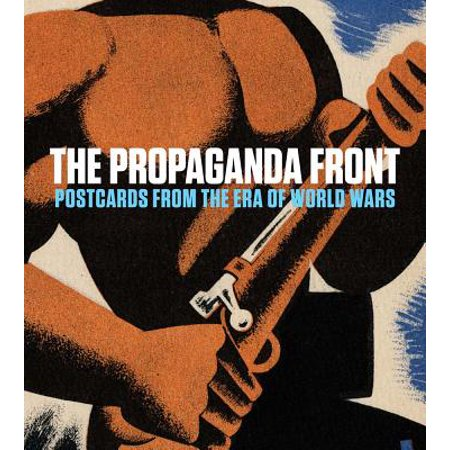 The Propaganda Front : Postcards from the Era of World Wars