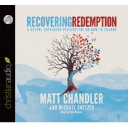 Recovering Redemption : A Gospel Saturated Perspective on How to Change
