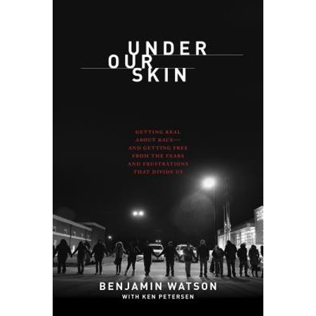 Under Our Skin : Getting Real about Race. Getting Free from the Fears and Frustrations that Divide