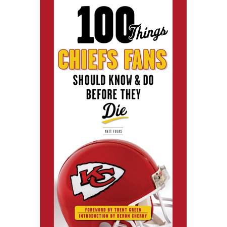 100 Things Chiefs Fans Should Know & Do Before They
