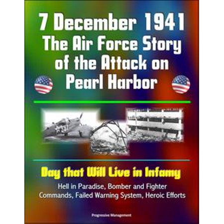 7 December 1941: The Air Force Story of the Attack on Pearl Harbor - Day that Will Live in Infamy, Hell in Paradise, Bomber and Fighter Commands, Failed Warning System, (Burton Command System)
