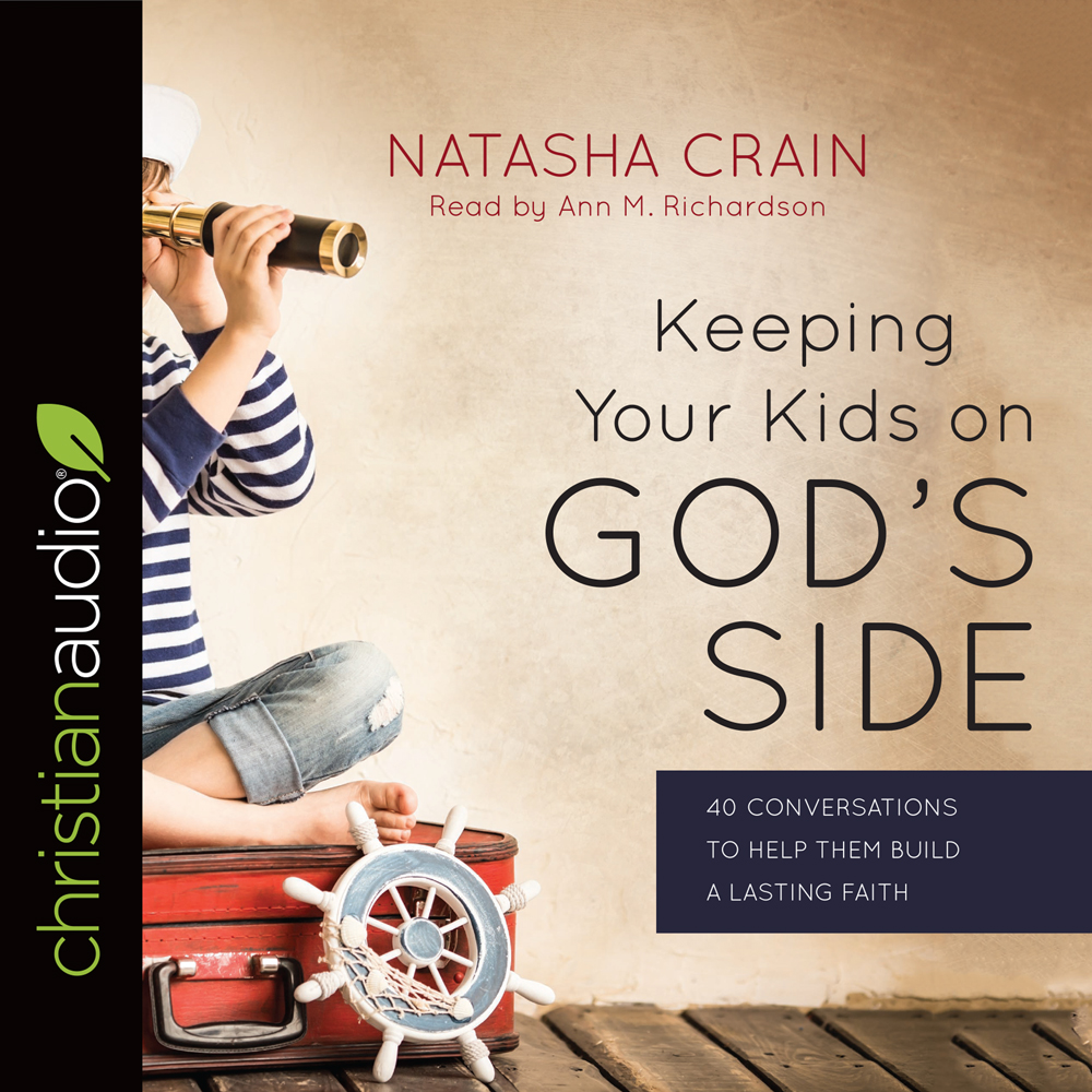 Keeping Your Kids on God's Side : 40 Conversations to Help Them Build a Lasting Faith