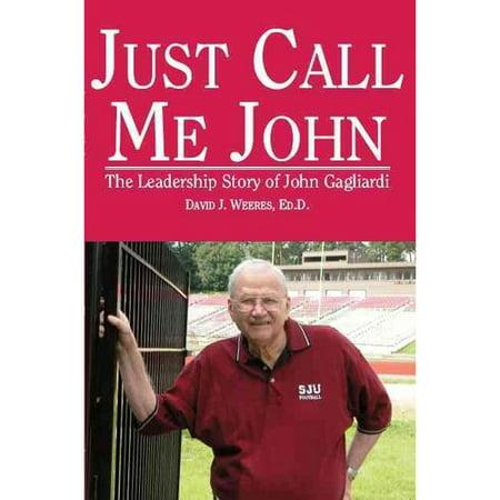 Just Call Me John  The Leadership Story Of John Gagliardi