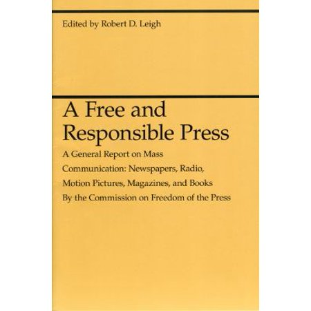 A Free And Responsible Press  A General Report On Mass Communication  Newspapers  Radio  Motion Pictures  Magazines  And Books