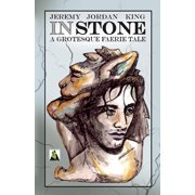In Stone : A Grotesque Faerie Tale