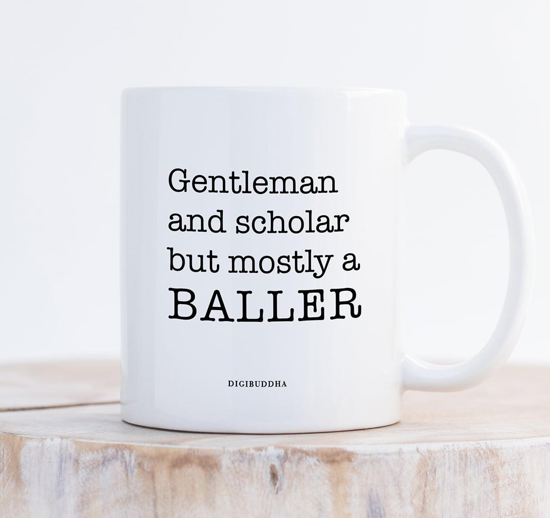 Coffee Mug 11oz Gentleman And Scholar But Mostly a Baller Novelty Mug