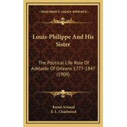 Louis-Philippe and His Sister : The Political Life Role of Adelaide of Orleans 1777-1847 (1908)