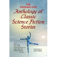 The Phoenix Pick Anthology of Classic Science Fiction Stories (Verne, Wells, Kipling, Hawthorne & More) (Paperback)