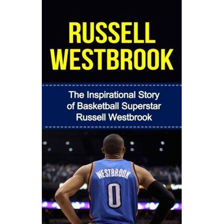 Russell Westbrook  The Inspirational Story Of Basketball Superstar Russell Westbrook