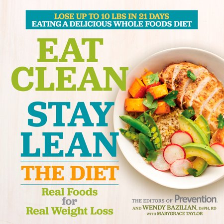 Eat Clean, Stay Lean: The Diet : Real Foods for Real Weight (Best Food To Stay Young)
