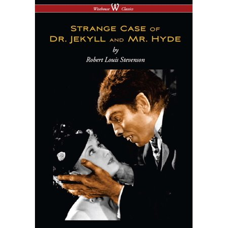 Strange Case of Dr. Jekyll and Mr. Hyde (Wisehouse Classics Edition) -