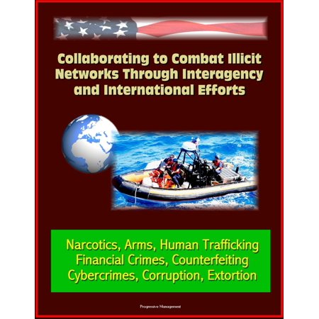 Collaborating to Combat Illicit Networks Through Interagency and International Efforts: Narcotics, Arms, Human Trafficking, Financial Crimes, Counterfeiting, Cybercrimes, Corruption, Extortion - eBook - Combat Arms Halloween Music