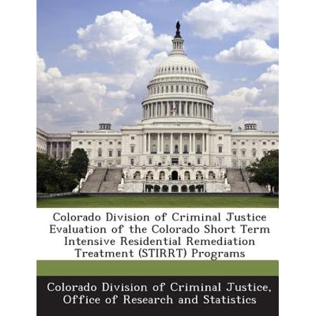 Colorado Division of Criminal Justice Evaluation of the Colorado Short Term Intensive Residential Remediation Treatment (Stirrt) (Criminal Justice Center Colorado Springs Phone Number)