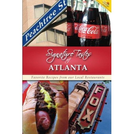 Signature Tastes Of Atlanta  Favorite Recipes From Our Local Restaurants
