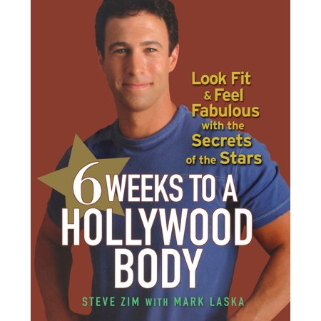 6 Weeks to a Hollywood Body : Look Fit and Feel Fabulous with the Secrets of the