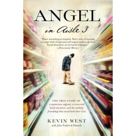 Angel In Aisle 3  The True Story Of A Mysterious Vagrant  A Convicted Bank Executive  And The Unlikely Friendship That Saved Both Their Lives