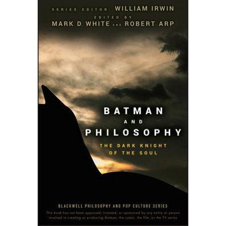 Batman and Philosophy : The Dark Knight of the