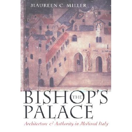 The Bishop's Palace: Architecture and Authority in Medieval Italy - Medieval Architecture