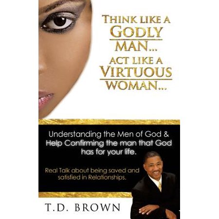 Think Like a Godly Man... ACT Like a Virtuous
