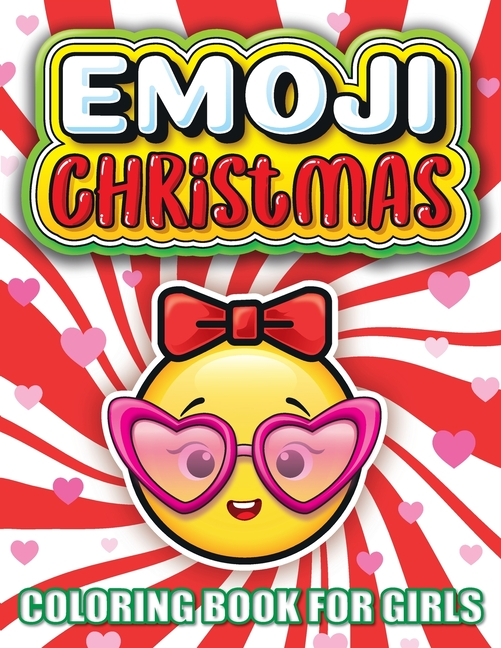 Emoji Christmas Coloring Book For Girls : The Best Christmas Stocking  Stuffers Gift Idea Ages Preschool, 3, 4, 5, 6, 7, & 8 Year Old Girl Gifts -  Cute Coloring Pages For Kids (Paperback) - Walmart.com - Walmart.com