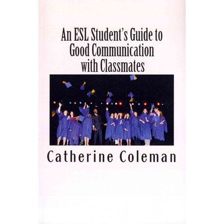 An Esl Students Guide To Good Communication With Classmates