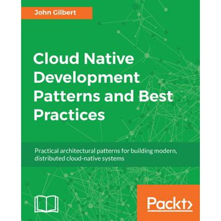 Cloud Native Development Patterns and Best Practices -