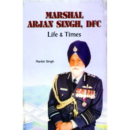 Marshal Arjan Singh DFC: Life and Times - eBook