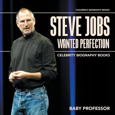 Steve Jobs Wanted Perfection - Celebrity Biography Books Children's Biography Books