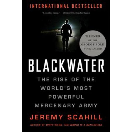 Blackwater : The Rise of the World's Most Powerful Mercenary (The Most Powerful Drug In The World)