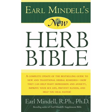 Earl Mindell's New Herb Bible : A complete update of the bestselling guide to new and traditional herbal remedies - how they can help fight depression and anxiety, improve your sex life, prevent illness, and help you heal