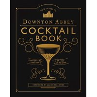 The Official Downton Abbey Cocktail Book : Appropriate Libations for All Occasions