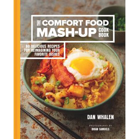 The Comfort Food Mash-Up Cookbook : 80 Delicious Recipes for Reimagining Your Favorite Dishes - Halloween Main Dish Food Recipes