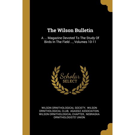 The Wilson Bulletin : A ... Magazine Devoted to the Study of Birds in the Field ..., Volumes 10-11 ()
