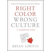 Right Color, Wrong Culture : The Type of Leader Your Organization Needs to Become Multiethnic