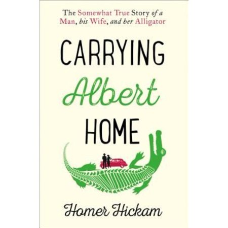 Carrying Albert Home: The Somewhat True Story of a Man his Wife and her Alligator