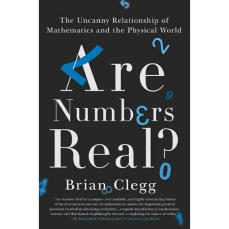 Are Numbers Real   The Uncanny Relationship Of Mathematics And The Physical World