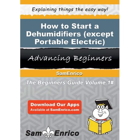 How to Start a Dehumidifiers (except Portable Electric) Manufacturing Business - eBook This publication will teach you the basics of starting a Dehumidifiers (except Portable Electric) Manufacturing business. With step by step guides and instructions, you will not only have a better understanding, but gain valuable knowledge of how to start
