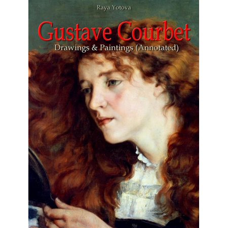 Gustave Courbet: Drawings & Paintings (Annotated) -