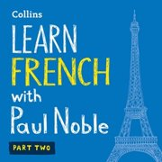 Learn French with Paul Noble, Part 2 Lib/E: French Made Easy with Your Personal Language Coach (Audiobook)
