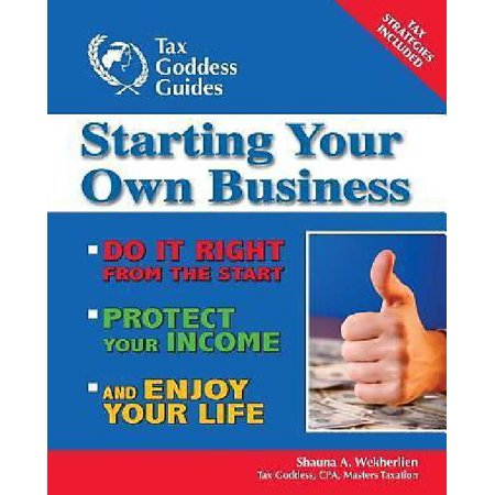 Starting Your Own Business  Do It Right From The Start  Lower Your Taxes  Protect Your Income  And Enjoy Your Life