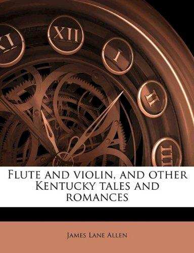 Flute and Violin, and Other Kentucky Tales and Romances by