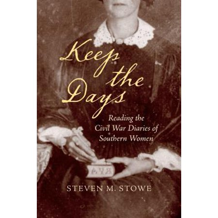 Keep the Days : Reading the Civil War Diaries of Southern Women